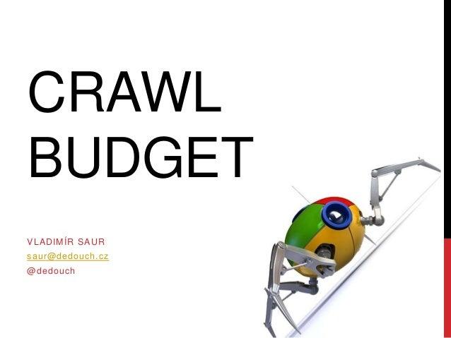 CRAWL BUDGET VLADIMÍR SAUR saur@dedouch.cz @dedouch