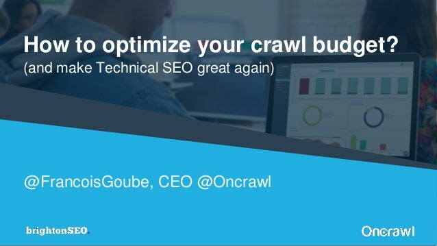 #OnCrawlBreakfast (and make Technical SEO great again) @FrancoisGoube, CEO @Oncrawl How to optimize your crawl budget?