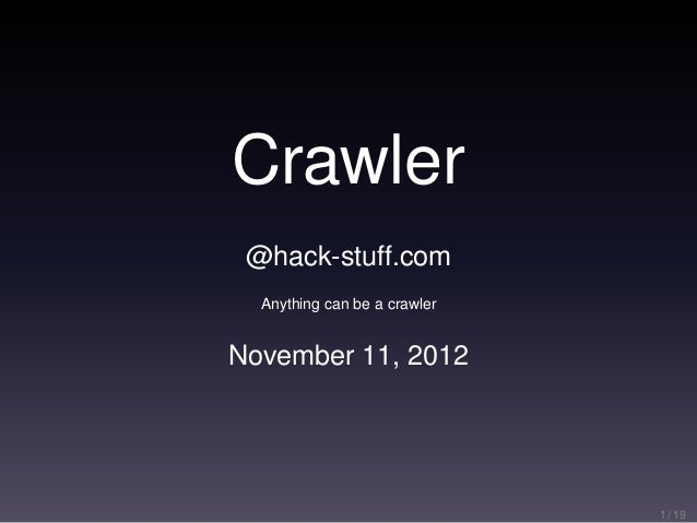 Crawler @hack-stuff.com  Anything can be a crawlerNovember 11, 2012                              1 / 19
