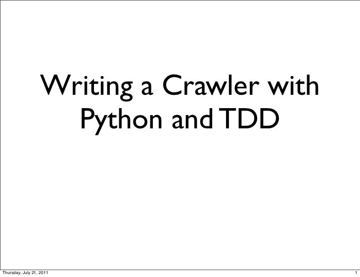 Writing a Crawler with                    Python and TDDThursday, July 21, 2011                    1