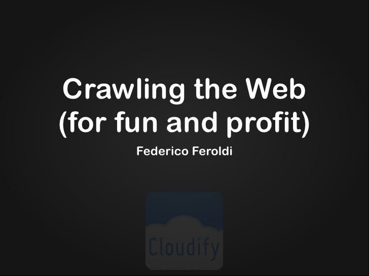 Crawling the Web (for fun and profit)       Federico Feroldi