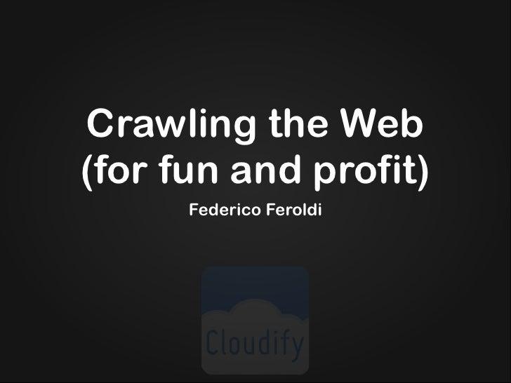 Crawling the Web (for fun and profit)       Federico Feroldi