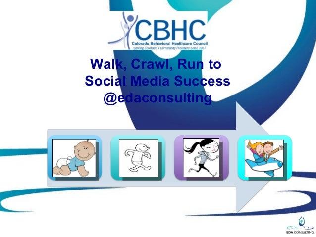 Walk, Crawl, Run toSocial Media Success  @edaconsulting