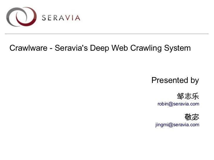 Crawlware - Seravias Deep Web Crawling System                                    Presented by                             ...