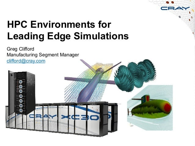 HPC Environments for Leading Edge Simulations 1 Greg Clifford Manufacturing Segment Manager clifford@cray.com