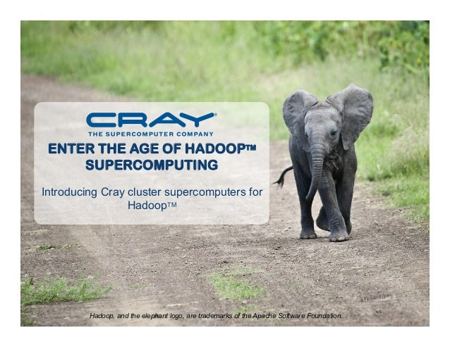 ENTER THE AGE OF HADOOPTMSUPERCOMPUTINGIntroducing Cray cluster supercomputers forHadoopTMHadoop, and the elephant logo, a...