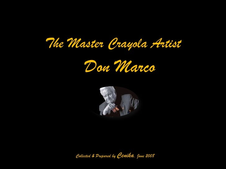 The Master Crayola Artist          Don Marco         Collected & Prepared by Cenika, June 2008