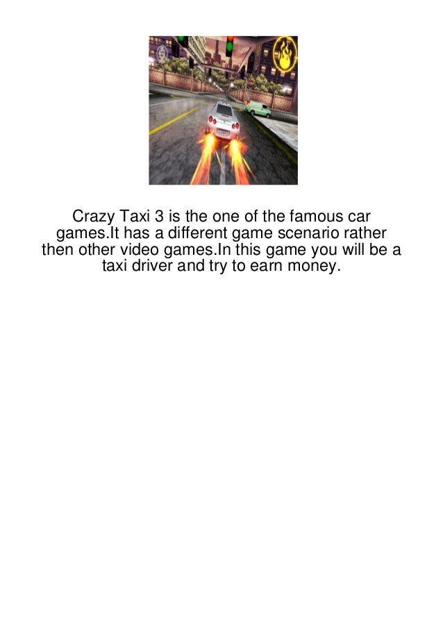Crazy Taxi 3 is the one of the famous car  games.It has a different game scenario ratherthen other video games.In this gam...