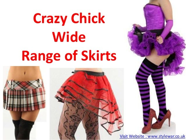 Crazy ChickWideRange of SkirtsVisit Website : www.stylewar.co.uk
