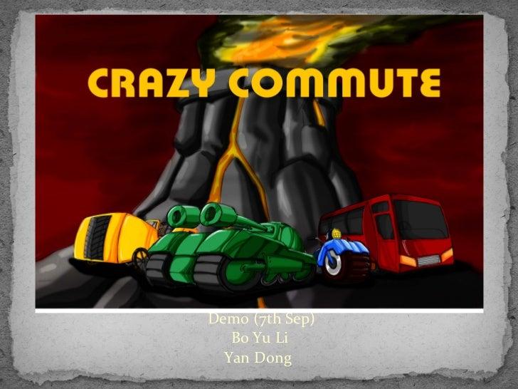 Crazy Commute    Demo (7th Sep)       Bo Yu Li      Yan Dong