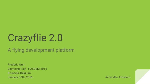 Crazyflie 2.0 A flying development platform Frederic Gurr Lightning Talk - FOSDEM 2016 Brussels, Belgium January 30th, 201...