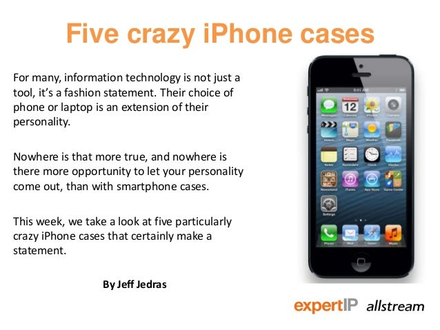 Five crazy iPhone casesFor many, information technology is not just atool, it's a fashion statement. Their choice ofphone ...
