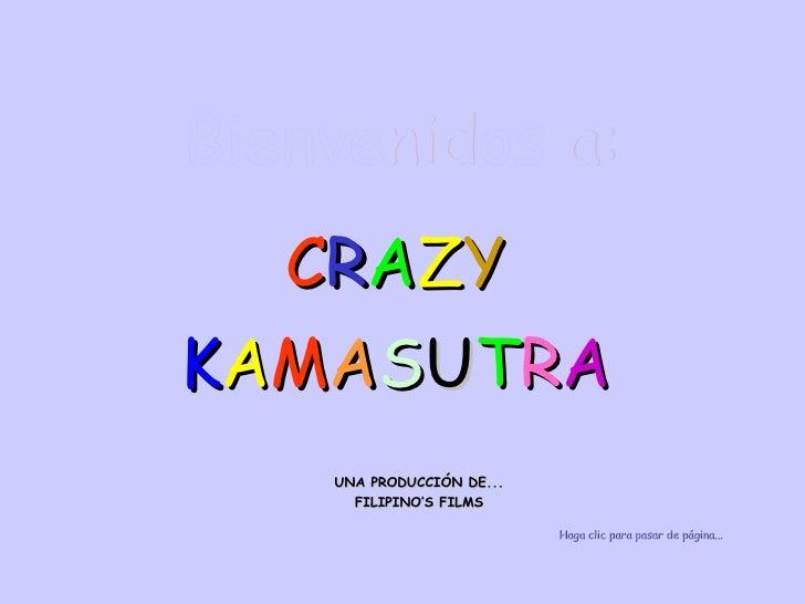 Bienvenidos a: C R A Z Y K A M A S U T R A UNA PRODUCCIÓN DE... FILIPINO'S FILMS Haga clic para pasar de página...