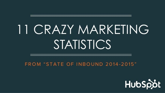 "FROM ""STATE OF INBOUND 2014-2015"" 11 CRAZY MARKETING STATISTICS"