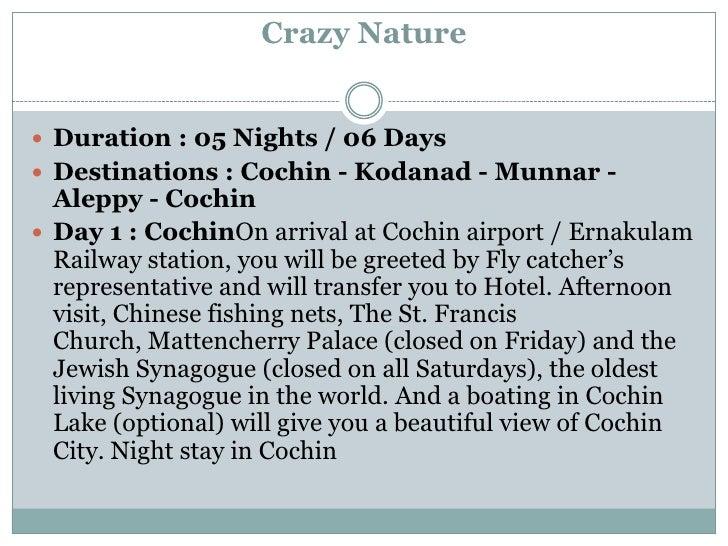Crazy Nature Duration : 05 Nights / 06 Days Destinations : Cochin - Kodanad - Munnar -  Aleppy - Cochin Day 1 : CochinO...
