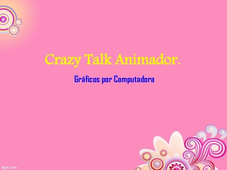 Crazy Talk Animador.    Gráficos por Computadora