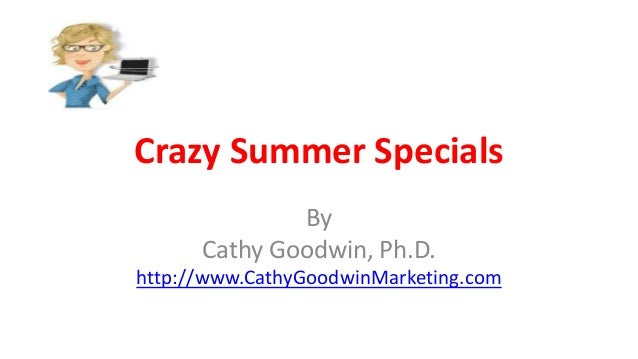 Crazy Summer Specials By Cathy Goodwin, Ph.D. http://www.CathyGoodwinMarketing.com