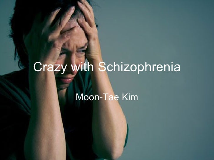 Crazy with Schizophrenia Moon-Tae Kim