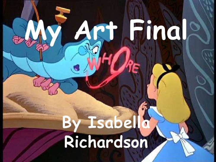 My Art Final <br />By Isabella Richardson <br />
