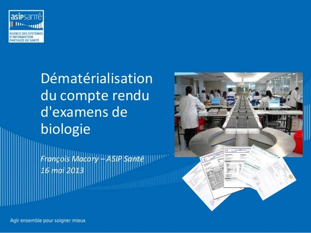 Dématérialisation du compte rendu d'examens de biologie François Macary – ASIP Santé 16 mai 2013