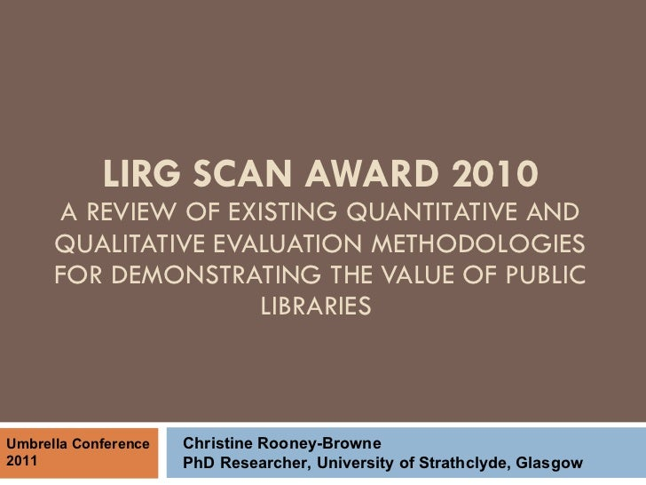 LIRG SCAN AWARD 2010 A REVIEW OF EXISTING QUANTITATIVE AND QUALITATIVE EVALUATION METHODOLOGIES FOR DEMONSTRATING THE VALU...