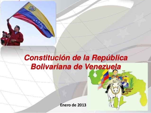 Constitución de la República Bolivariana de Venezuela         Enero de 2013