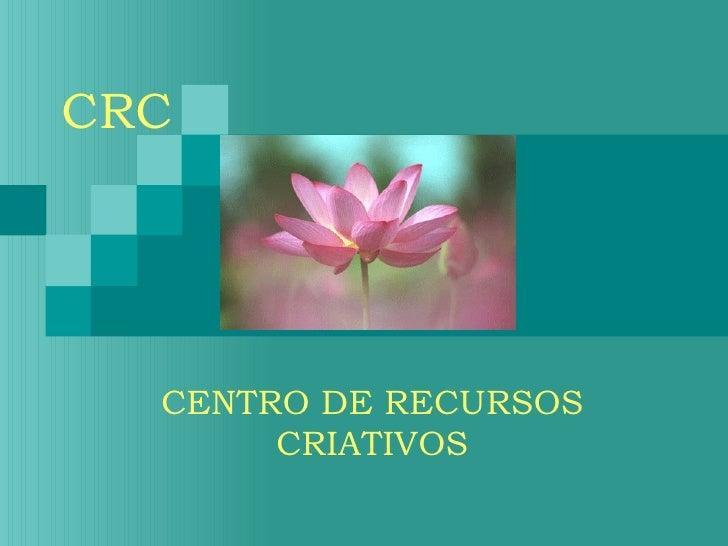 CRC  CENTRO DE RECURSOS       CRIATIVOS