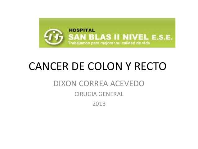 CANCER DE COLON Y RECTODIXON CORREA ACEVEDOCIRUGIA GENERAL2013