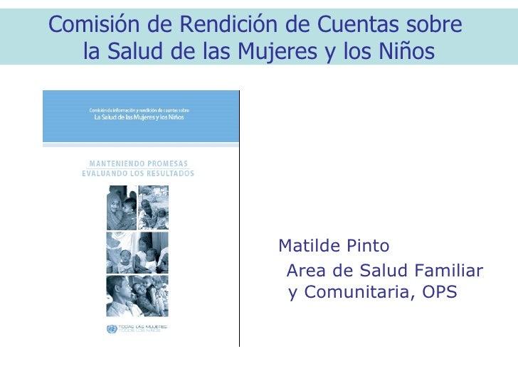 <ul><li>Matilde Pinto </li></ul><ul><li>Area de Salud Familiar y Comunitaria, OPS </li></ul>Comisión de Rendición de Cuent...
