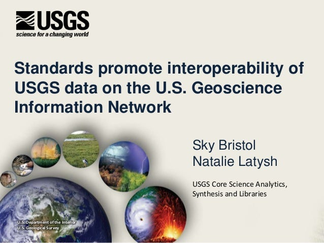 Standards promote interoperability of USGS data on the U.S. Geoscience Information Network Sky Bristol Natalie Latysh U.S....