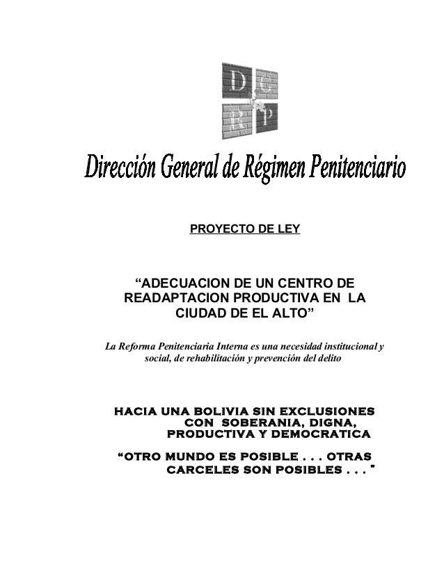 """PROYECTO DE LEY     """"ADECUACION DE UN CENTRO DE    READAPTACION PRODUCTIVA EN LA          CIUDAD DE EL ALTO""""La Reforma Pen..."""