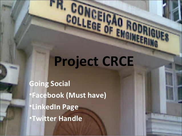Project CRCE Going Social •Facebook (Must have) •LinkedIn Page •Twitter Handle