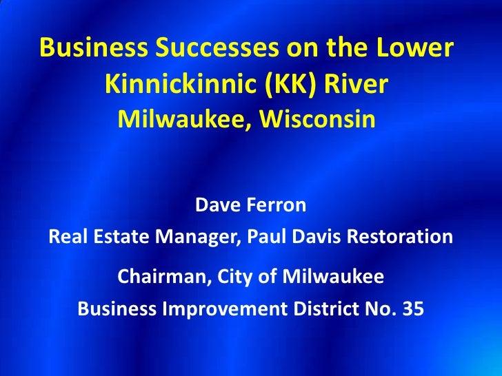 Business Successes on the Lower     Kinnickinnic (KK) River       Milwaukee, Wisconsin               Dave FerronReal Estat...