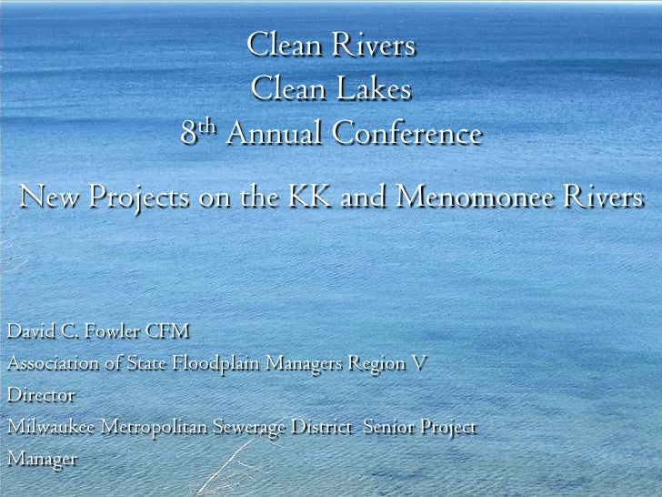 Clean Rivers                         Clean Lakes                    8th Annual Conference New Projects on the KK and Menom...
