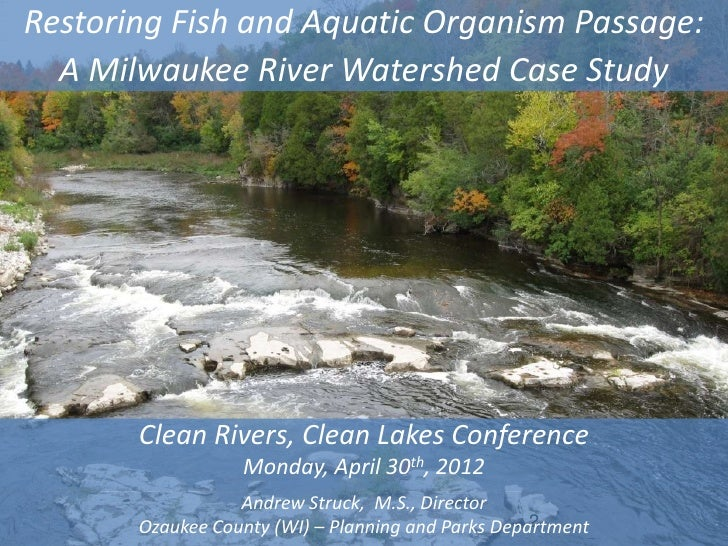 Restoring Fish and Aquatic Organism Passage:  A Milwaukee River Watershed Case Study       Clean Rivers, Clean Lakes Confe...