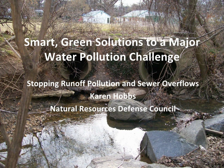 Smart, Green Solutions to a Major   Water Pollution ChallengeStopping Runoff Pollution and Sewer Overflows                ...