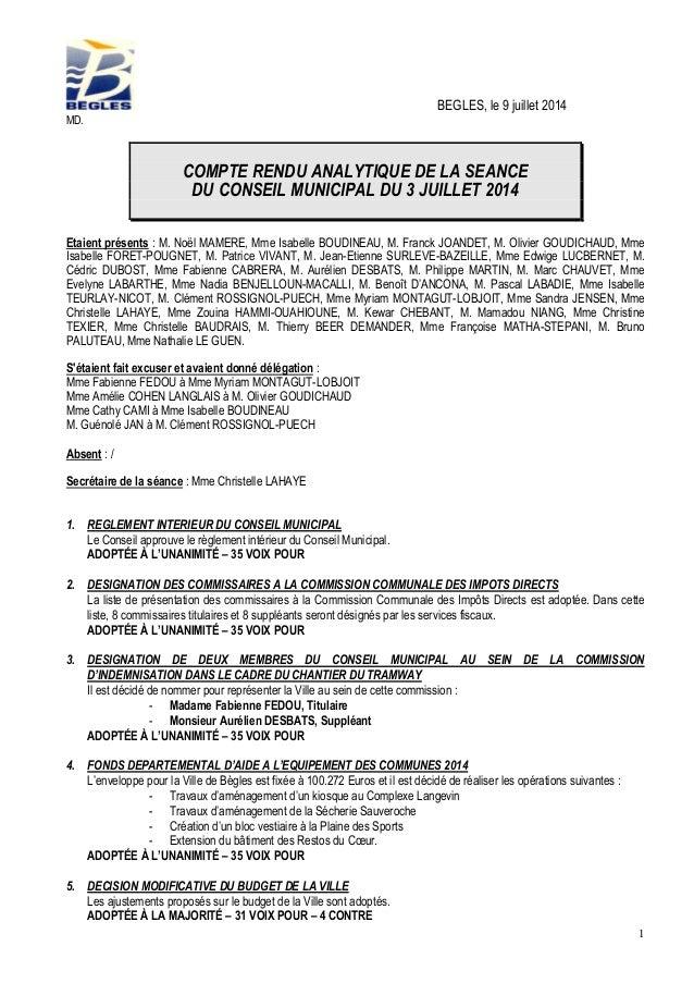 1 BEGLES, le 9 juillet 2014 MD. COMPTE RENDU ANALYTIQUE DE LA SEANCE DU CONSEIL MUNICIPAL DU 3 JUILLET 2014 Etaient présen...