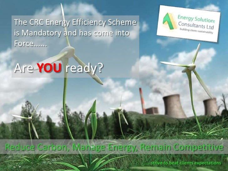 The CRC Energy Efficiency Scheme is Mandatory and has come into Force......<br />Are YOU ready?<br />Reduce Carbon, Manage...