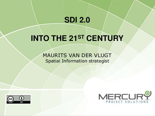 SDI 2.0 INTO THE 21ST CENTURY MAURITS VAN DER VLUGT Spatial Information strategist