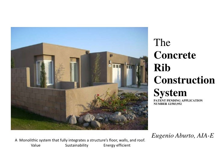 The<br />Concrete<br />Rib<br />Construction System<br />PATENT PENDING APPLICATION<br />NUMBER 12/583,952<br />Eugenio Ab...