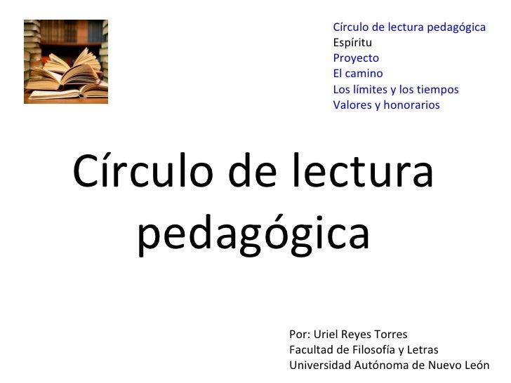 Círculo de lectura pedagógica Círculo de lectura pedagógica Espíritu Proyecto El camino Los límites y los tiempos Valores ...