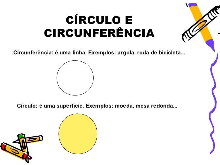 CÍRCULO E           CIRCUNFERÊNCIACircunferência: é uma linha. Exemplos: argola, roda de bicicleta... Círculo: é uma super...