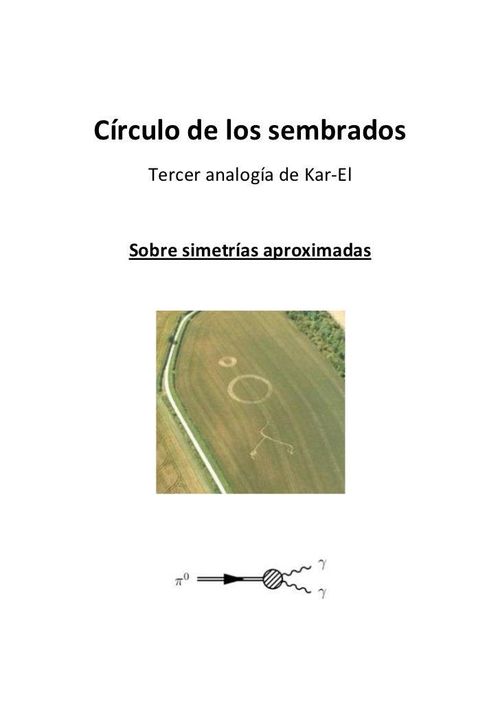 Círculo de los sembrados    Tercer analogía de Kar-El  Sobre simetrías aproximadas