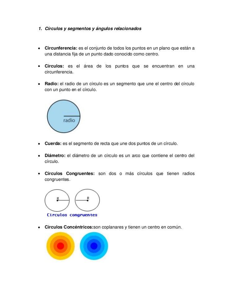 1. Círculos y segmentos y ángulos relacionados  Circunferencia: es el conjunto de todos los puntos en un plano que están a...