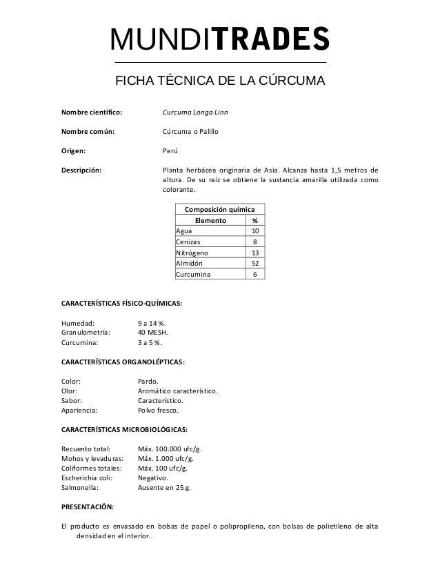 MUNDITRADES FICHA TÉCNICA DE LA CÚRCUMA Nombre científico: Curcuma Longa Linn Nombre común: Cúrcuma o Palillo Origen: Perú...