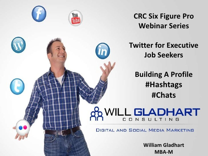 CRC Six Figure Pro<br />Webinar Series<br />Twitter for Executive Job Seekers<br />Building A Profile<br />#Hashtags<br />...