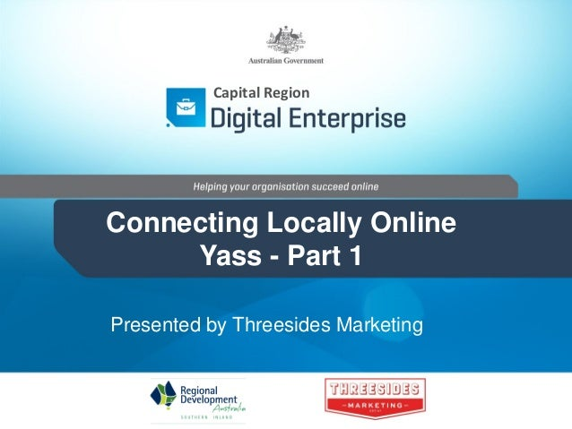 Capital Region  Connecting Locally Online Yass - Part 1 Presented by Threesides Marketing