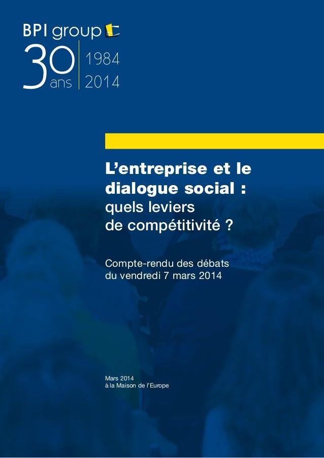 1 L'entreprise et le dialogue social: quels leviers de compétitivité? Compte-rendu des débats du vendredi 7 mars 2014 Ma...