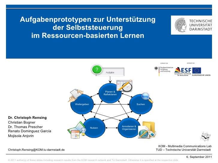 Aufgabenprototypen zur Unterstützung  der Selbststeuerung  im Ressourcen-basierten Lernen  Dr. Christoph Rensing   Christi...