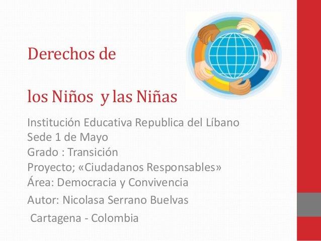 Derechos de los Niños y las Niñas Institución Educativa Republica del Líbano Sede 1 de Mayo Grado : Transición Proyecto; «...